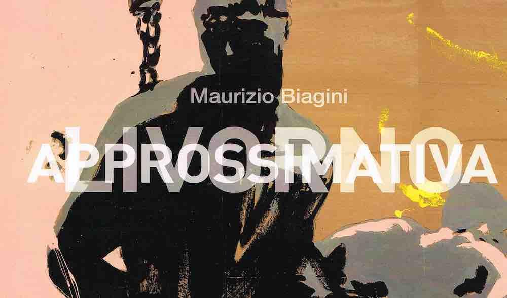 maurizio-biagini-livorno-approssimativa-immagine-in-evidenza